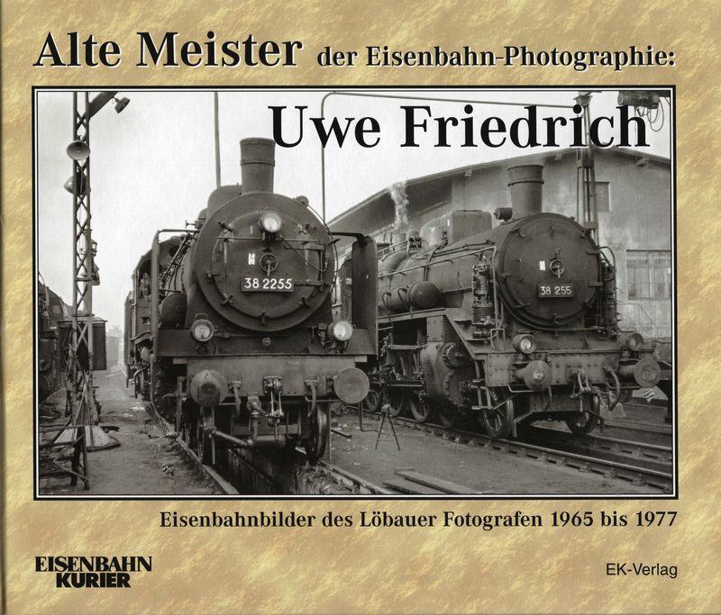 - Recent - Alte Meister der Eisenbahn-Photographie: Uwe Friedrich