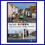 100 Jahre END Strassenbahn Esslingen - Nellingen - Denkendorf und andere Verkehrsmittel in und um Esslingen