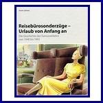 - Recent - Reisebürosonderzüge - Urlaub von Anfang an (Die Geschichte des Turnusverkehr von 1948 bis 1993)