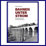 - Recent - Bahnen unter Strom. Die Elektrifizierung der Schweizer Bahnen